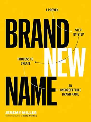 9781989025604-1989025609-Brand New Name: A Proven, Step-by-Step Process to Create an Unforgettable Brand Name