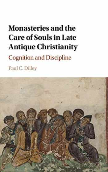 9781107184015-1107184010-Monasteries and the Care of Souls in Late Antique Christianity: Cognition and Discipline