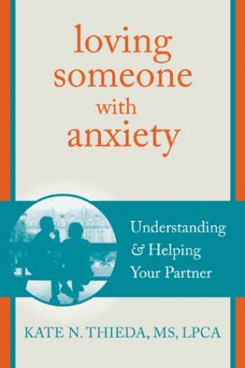 9781608826117-1608826112-Loving Someone with Anxiety: Understanding and Helping Your Partner (The New Harbinger Loving Someone Series)