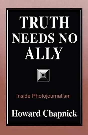 9780826209559-0826209556-Truth Needs No Ally: Inside Photojournalism