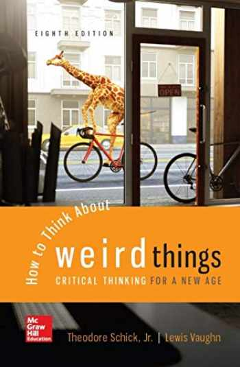 9781259922558-1259922553-How to Think About Weird Things: Critical Thinking for a New Age