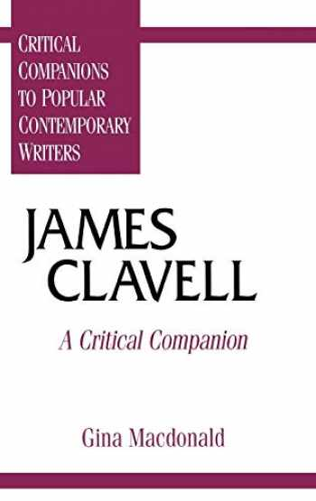 9780313294945-0313294941-James Clavell: A Critical Companion (Critical Companions to Popular Contemporary Writers)