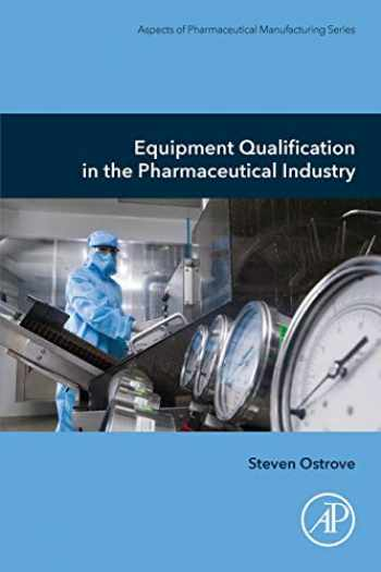 9780128175682-0128175680-Equipment Qualification in the Pharmaceutical Industry (Aspects of Pharmaceutical Manufacturing)
