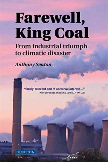 9781780460772-1780460775-Farewell, King Coal: from industrial triumph to climatic disaster
