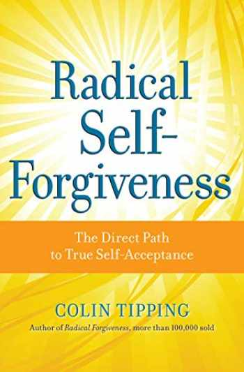 9781604070903-1604070900-Radical Self-Forgiveness: The Direct Path to True Self-Acceptance