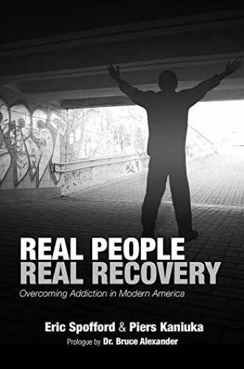 9781604271669-1604271663-Real People Real Recovery: Overcoming Addiction in Modern America