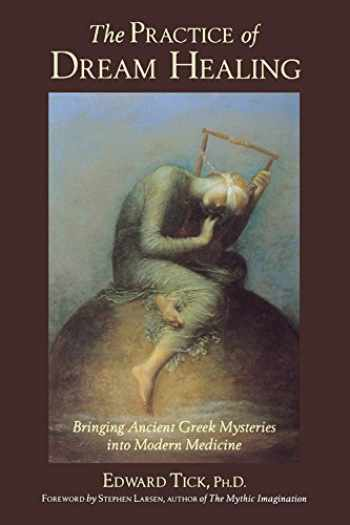 9780835607995-0835607992-The Practice of Dream Healing: Bringing Ancient Greek Mysteries into Modern Medicine