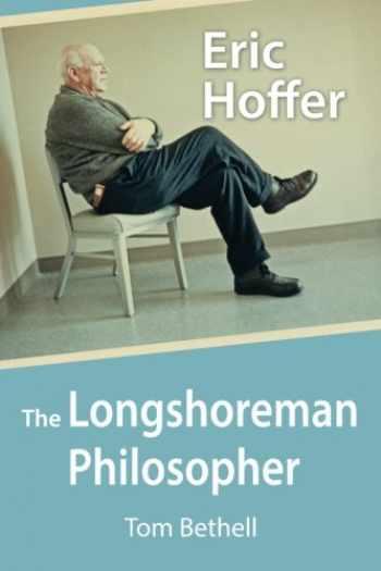 9780817914158-0817914153-Eric Hoffer: The Longshoreman Philosopher (Hoover Institution Press Publication) (Volume 616)