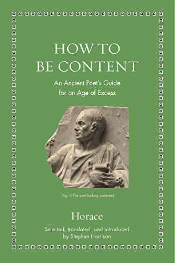 9780691182520-0691182523-How to Be Content: An Ancient Poet's Guide for an Age of Excess (Ancient Wisdom for Modern Readers)