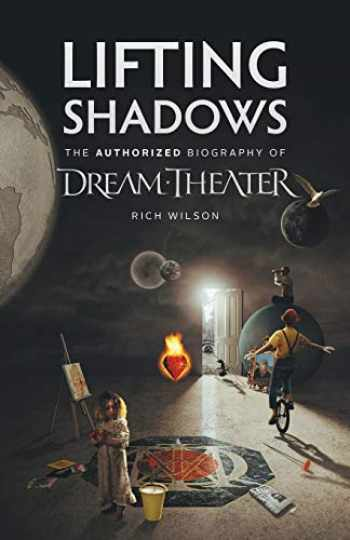 9781906615581-1906615586-Lifting Shadows The Authorized Biography of Dream Theater