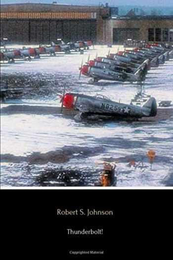 9781985351394-1985351390-Thunderbolt!: The Extraordinary Story of a World War II Ace