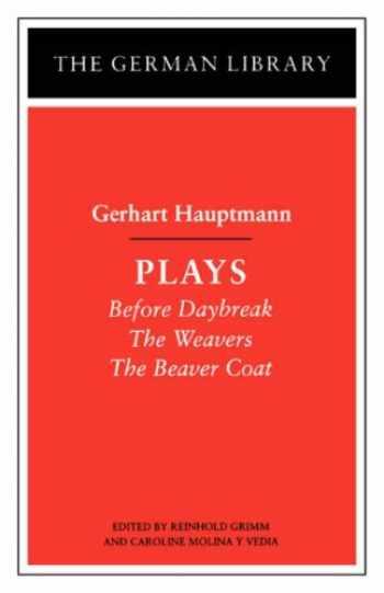 9780826407276-0826407277-Gerhart Hauptmann: Plays (Before Daybreak; The Weavers; The Beaver Coat) [German Library]