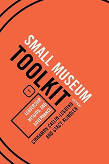 9780759113350-0759113351-Leadership, Mission, and Governance (Small Museum Toolkit): Leadership, Mission, and Governance (American Association for State and Local History Books)