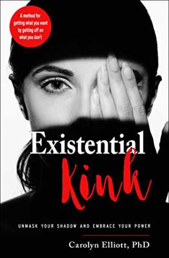 9781578636471-1578636477-Existential Kink: Unmask Your Shadow and Embrace Your Power (A method for getting what you want by getting off on what you don't)