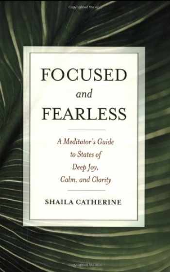 9780861715602-0861715608-Focused and Fearless: A Meditator's Guide to States of Deep Joy, Calm, and Clarity