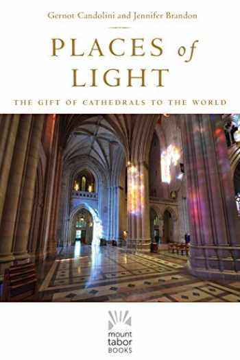 9781640601765-1640601767-Places of Light: The Gift of Cathedrals to the World (Mount Tabor Books) (Volume 1)