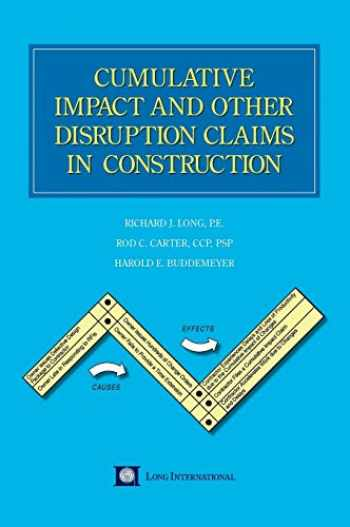 9781621375272-1621375277-Cumulative Impact and Other Disruption Claims in Construction