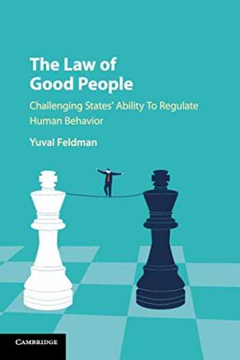9781316502082-1316502082-The Law of Good People: Challenging States' Ability to Regulate Human Behavior