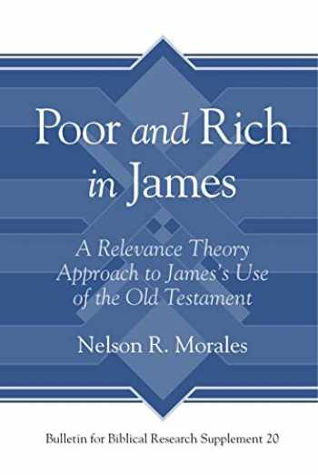 9781575067827-157506782X-Poor and Rich in James: A Relevance Theory Approach to James's Use of the Old Testament (Bulletin for Biblical Research Supplement)