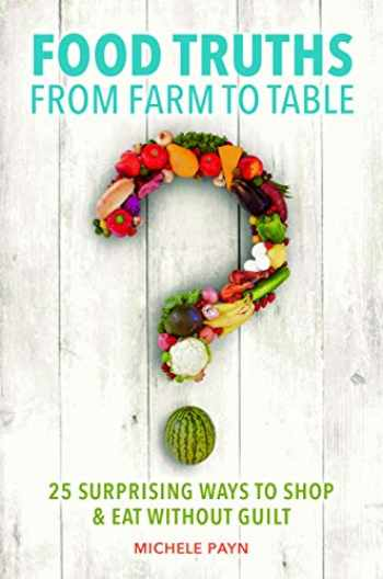 9781440849978-1440849978-Food Truths from Farm to Table: 25 Surprising Ways to Shop & Eat without Guilt