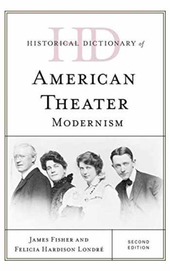 9781538107850-1538107856-Historical Dictionary of American Theater: Modernism (Historical Dictionaries of Literature and the Arts)