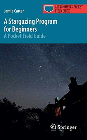 9783319220710-3319220713-A Stargazing Program for Beginners: A Pocket Field Guide (Astronomer's Pocket Field Guide)