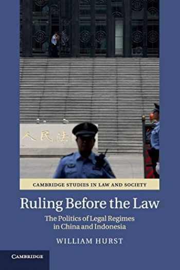 9781108445894-1108445896-Ruling before the Law: The Politics of Legal Regimes in China and Indonesia (Cambridge Studies in Law and Society)