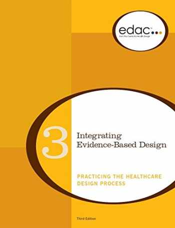 9780981900568-0981900569-Integrating Evidence-Based Design: Practicing the Healthcare Design Process (EDAC Study Guide, Volume 3)