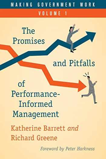 9781538125687-1538125684-Making Government Work: The Promises and Pitfalls of Performance-Informed Management (Volume 1) (Making Government Work, Volume 1)