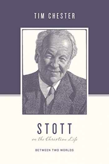 9781433560576-1433560577-Stott on the Christian Life: Between Two Worlds (Theologians on the Christian Life)