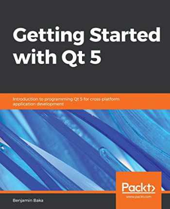 9781789956030-178995603X-Getting Started with Qt 5: Introduction to programming Qt 5 for cross-platform application development