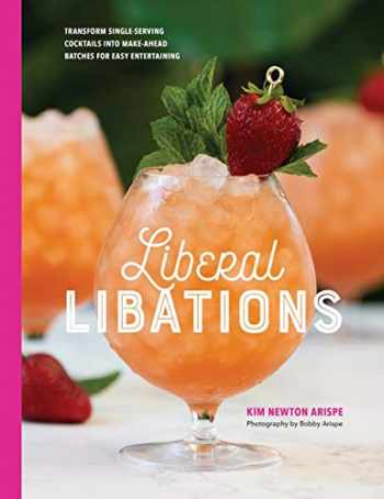 9781733372800-1733372806-Liberal Libations: Transform Single-Serving Cocktails into Make-Ahead Batches for Easy Entertaining
