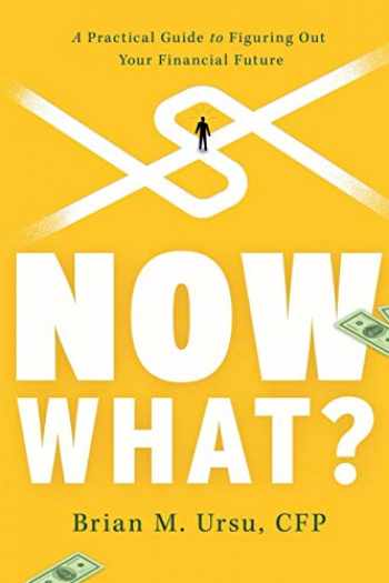 9781632992598-1632992590-Now What?: A Practical Guide to Figuring Out Your Financial Future