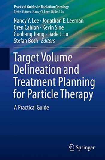 9783319424774-3319424777-Target Volume Delineation and Treatment Planning for Particle Therapy: A Practical Guide (Practical Guides in Radiation Oncology)