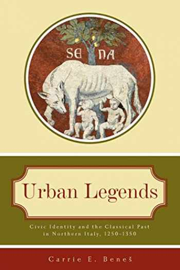 9780271037660-0271037660-Urban Legends: Civic Identity and the Classical Past in Northern Italy, 1250–1350