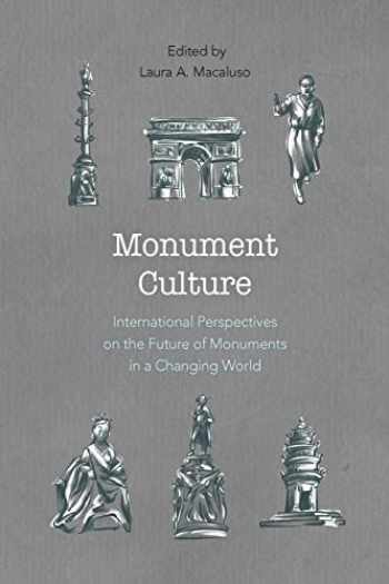 9781538114155-1538114151-Monument Culture: International Perspectives on the Future of Monuments in a Changing World (American Association for State and Local History)