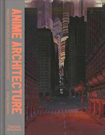 9780500294529-0500294526-Anime Architecture: Imagined Worlds and Endless Megacities