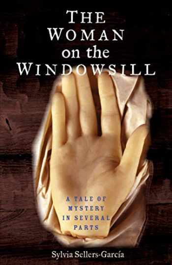 9780300234282-0300234287-The Woman on the Windowsill: A Tale of Mystery in Several Parts