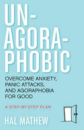 9781573246392-1573246395-Un-Agoraphobic: Overcome Anxiety, Panic Attacks, and Agoraphobia for Good (For Readers of Dare and The Agoraphobia Workbook)