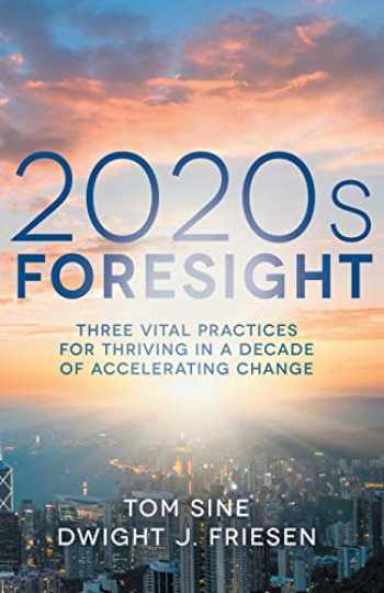 9781506464862-1506464866-2020s Foresight: Three Vital Practices for Thriving in a Decade of Accelerating Change