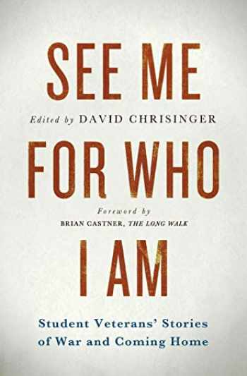 9781944079017-1944079017-See Me for Who I Am: Student Veterans' Stories of War and Coming Home