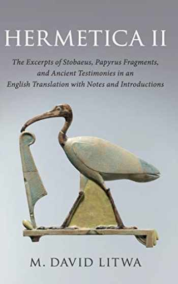 9781107182530-1107182530-Hermetica II: The Excerpts of Stobaeus, Papyrus Fragments, and Ancient Testimonies in an English Translation with Notes and Introduction