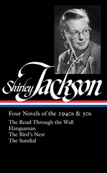 9781598536706-1598536702-Shirley Jackson: Four Novels of the 1940s & 50s (LOA #336): The Road Through the Wall / Hangsaman / The Bird's Nest / The Sundial (Library of America)