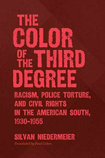 9781469652979-1469652978-The Color of the Third Degree: Racism, Police Torture, and Civil Rights in the American South, 1930-1955