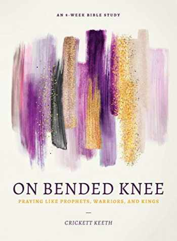 9780802419194-0802419194-On Bended Knee: Praying Like Prophets, Warriors, and Kings