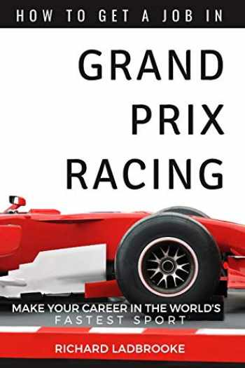 9781520395289-1520395280-How To Get A Job In Grand Prix Racing: The startline for a career in motorsport