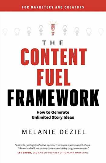 9781734329001-1734329009-The Content Fuel Framework: How to Generate Unlimited Story Ideas (For Marketers and Creators)