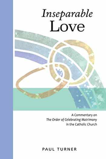 9780814663530-0814663532-Inseparable Love: A Commentary on The Order of Celebrating Matrimony in the Catholic Church