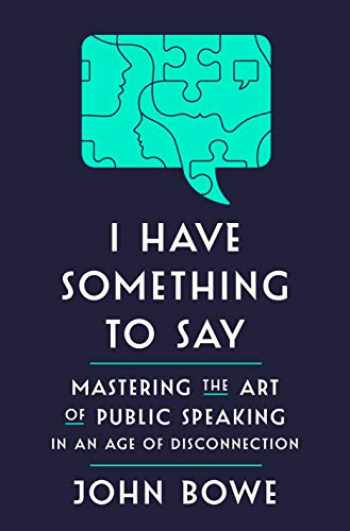 9781400062102-1400062101-I Have Something to Say: Mastering the Art of Public Speaking in an Age of Disconnection