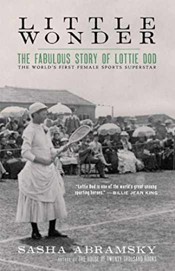 9781617758195-1617758191-Little Wonder: The Fabulous Story of Lottie Dod, the World's First Female Sports Superstar